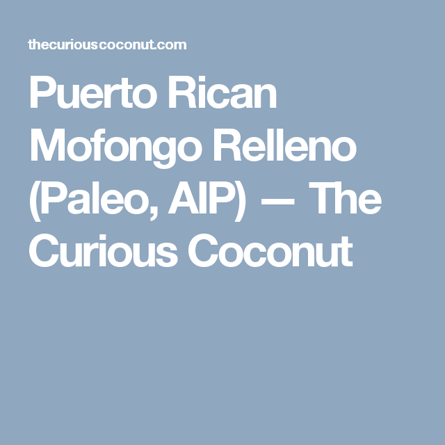 Puerto Rican Mofongo Relleno (Paleo, AIP) — The Curious Coconut