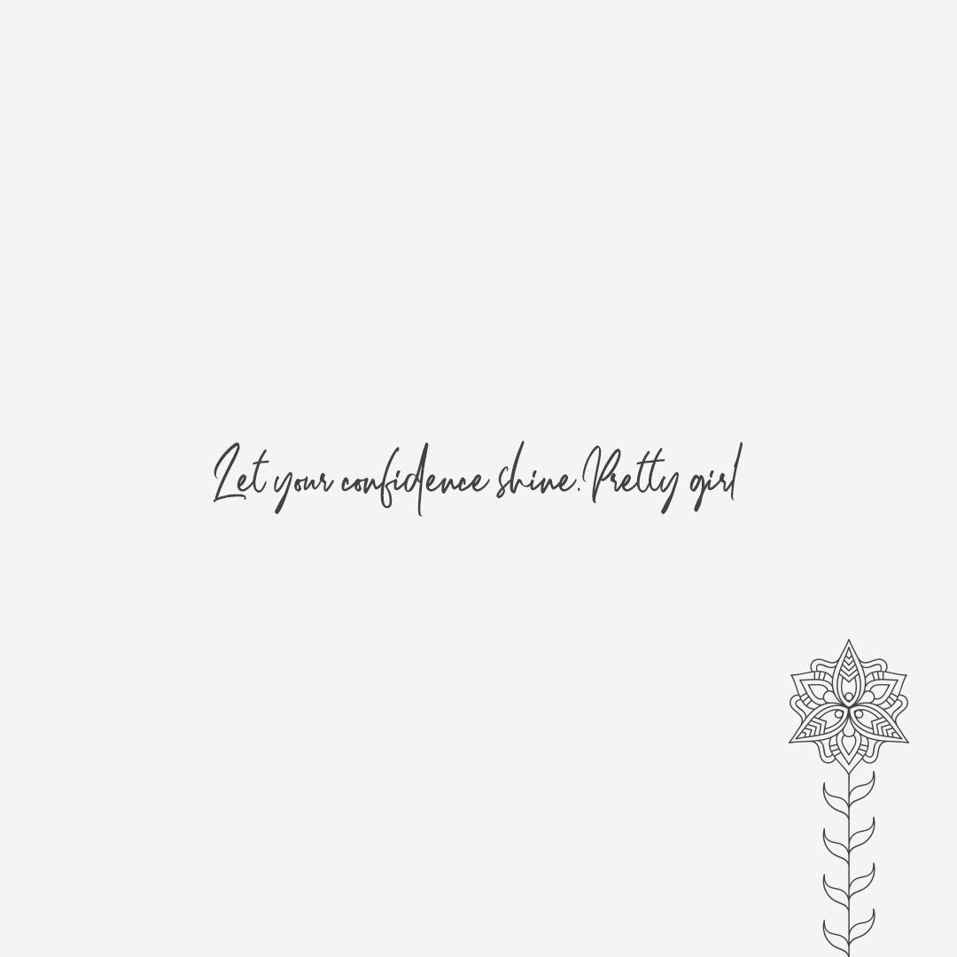 Let Your Confidence Shine Pretty Girl Quotes Quote Quotestoliveby Girls Kayakurti Quotes To Live By Let It Be Quotes