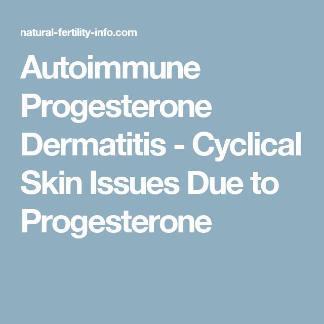 Autoimmune Progesterone Dermatitis - Cyclical Skin Issues