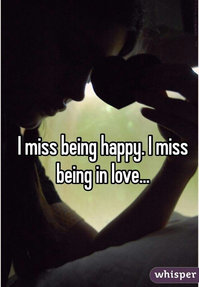 I Miss Being In Love Words To Live By Quotes Book Quotes I