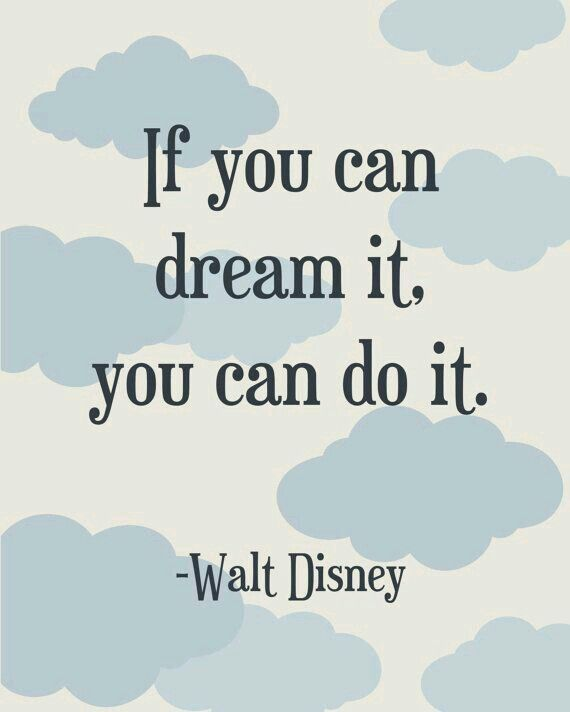 If you can dream it,you can do it.
