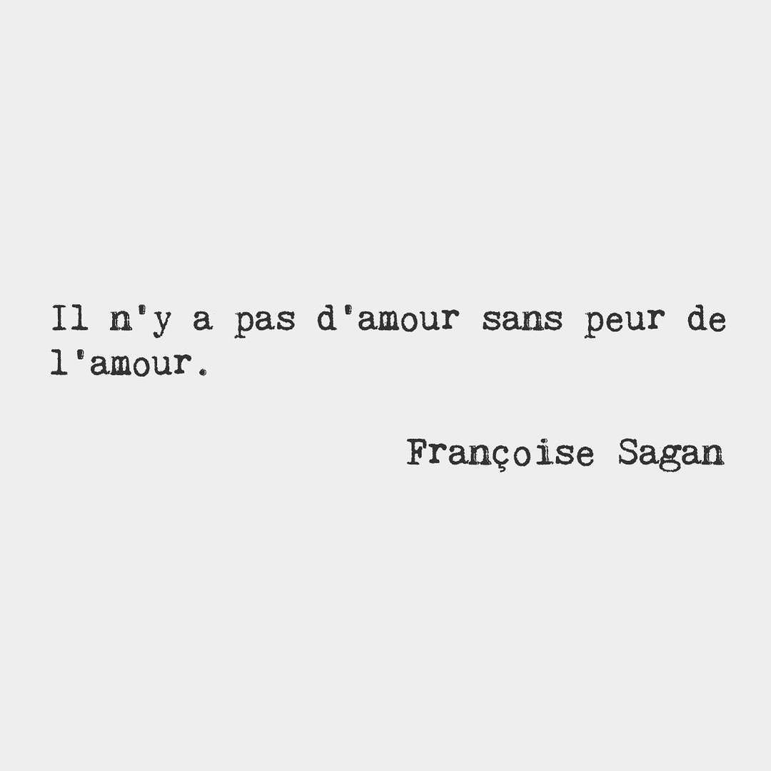 There is no love without fear of love Fran§oise Sagan French novelist