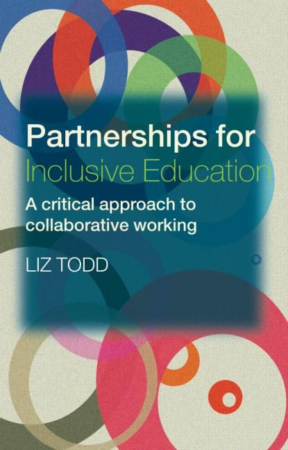 Partnerships for inclusive education : a critical approach to collaborative working / Liz Todd