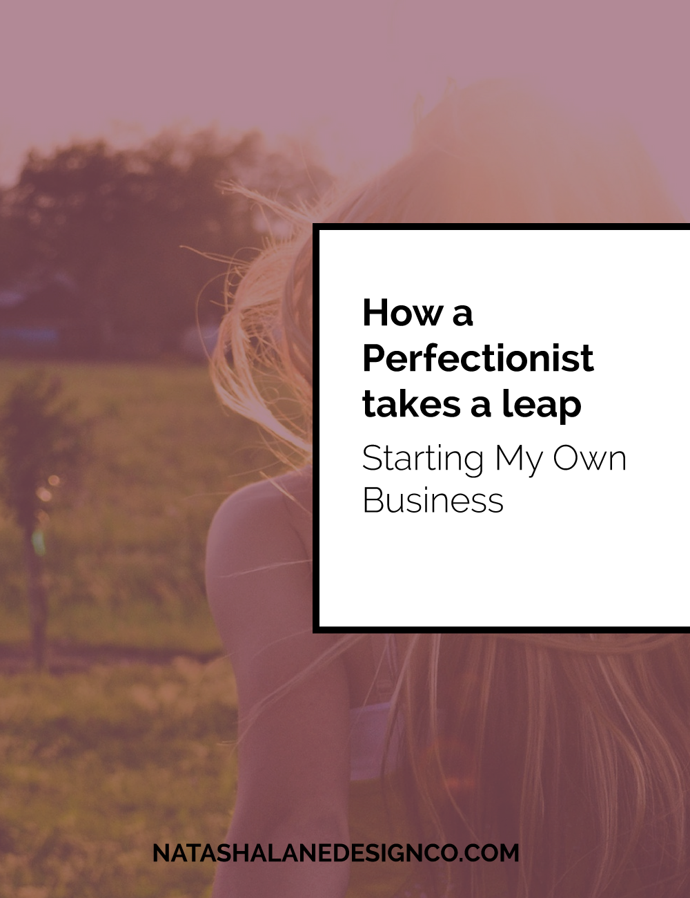 how a perfectionist takes a leap starting my own business
