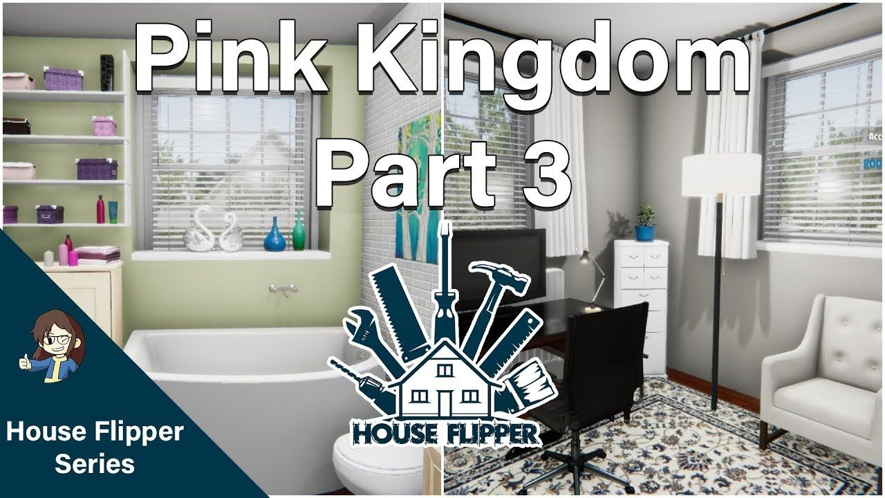 House Flipper Renovating The Pink Kingdom Part 3 Youtube House Flippers House Flipper Living room house flipper