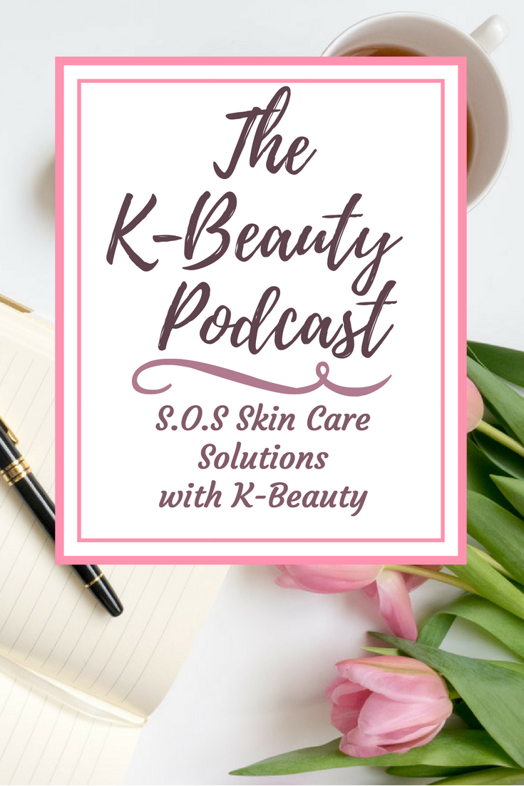 The KBeauty Podcast SOS Skin Care Solutions with K