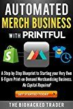 Automated Merch Business With Printful A Step By Step Blueprint To Starting Your Very Own 6 Figure Print On Merchandising Business Print On Demand Blueprints