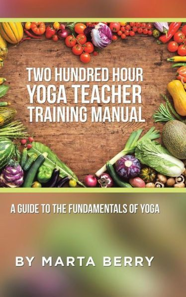 Two Hundred Hour Yoga Teacher Training Manual A Guide to the - training manual