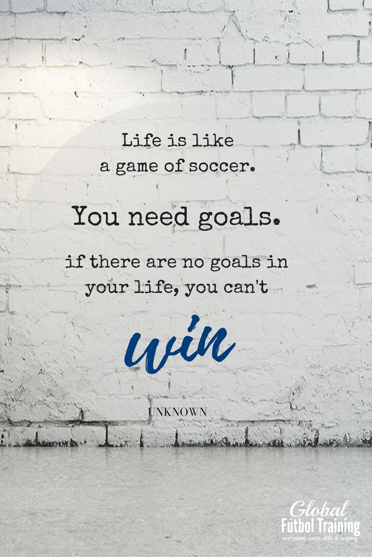 Life Is Like A Game Of Soccer You Need Goals If There Are No Goals In Your Life You Can T Win Soccer Quotes Champion Quotes Athlete Quotes Sport Quotes