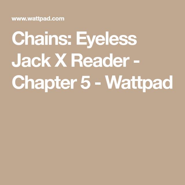 Chains: Eyeless Jack X Reader - Chapter 5 | Wattpad