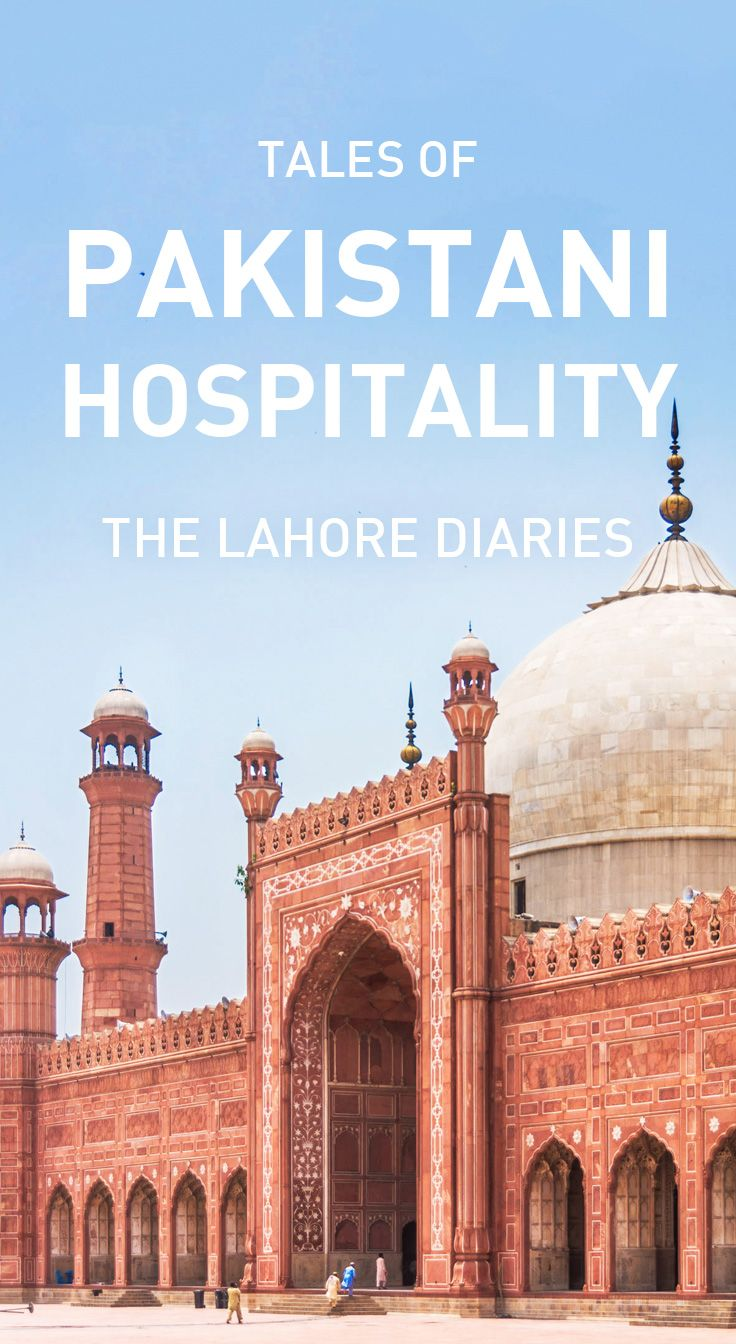 Tales Of Pakistani Hospitality The Lahore Diaries Pakistan Travel Pakistan Tourism Pakistan Culture