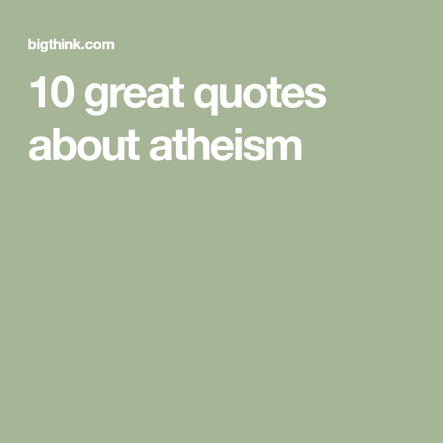 10 Great Quotes About Atheism Atheist Quotes Atheism Quotes Quotes