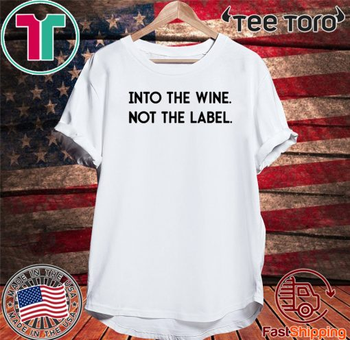 Into The Wine Not The Label Official T Shirt Breakshirts Office In 2020 Daddy Shirts Meme Shirts T Shirt