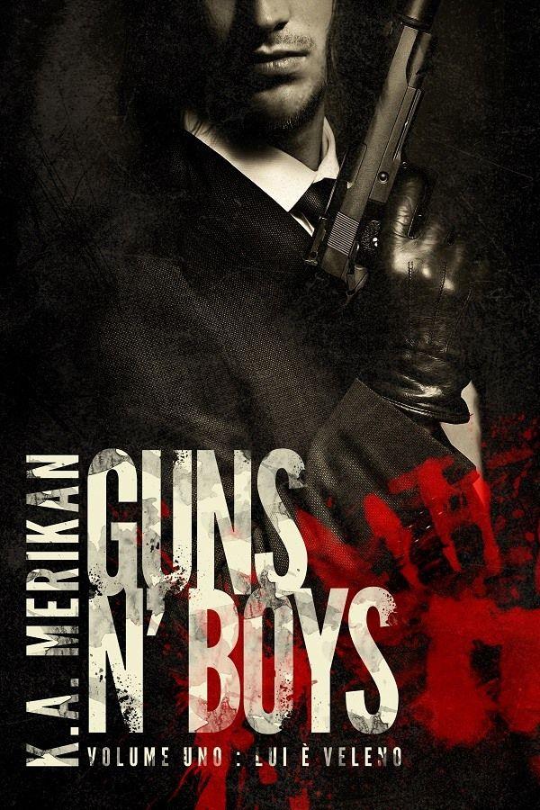 Nuova Uscita: 18 Agosto GUNS N' BOYS  Lui è veleno di K.A. Merikan