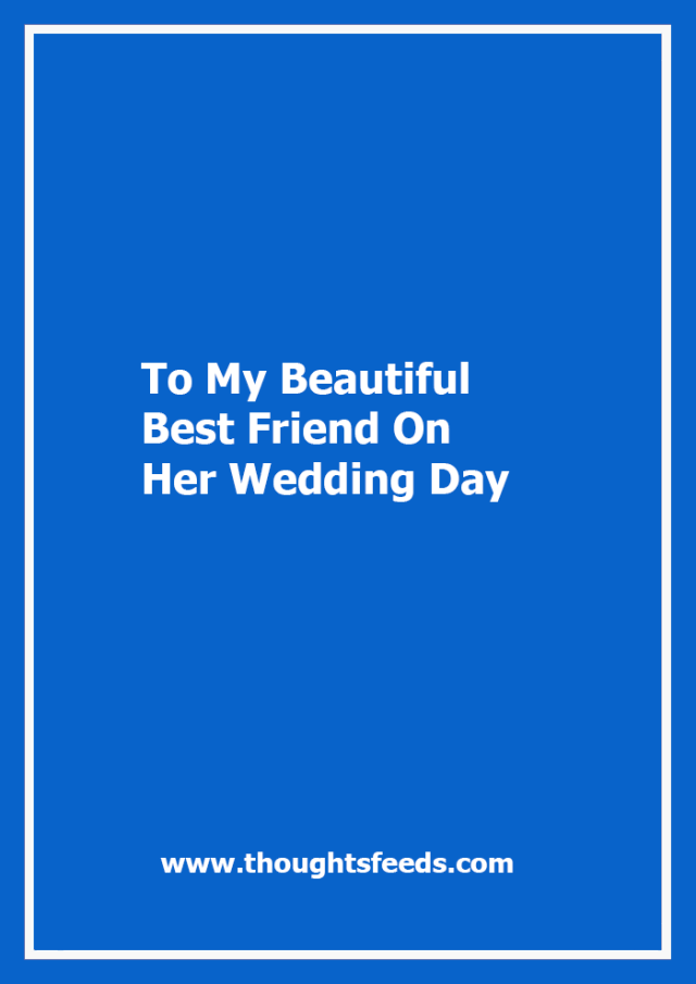 To My Beautiful Best Friend On Her Wedding Day Thoughts Feeds