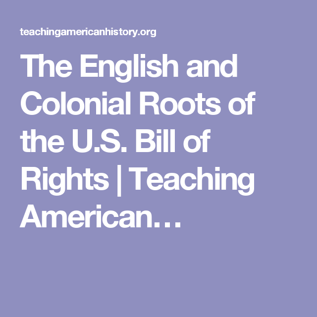 The English and Colonial Roots of the U.S. Bill of Rights | Teaching American…