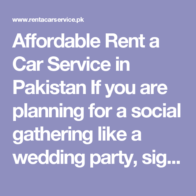 Affordable Rent a Car Service in Pakistan       If you are planning for a social gathering like a wedding party, sightseeing, shopping around or just require transportation to or  from  the airport or Railway Stations, or as a businessman you are  expecting a client  in the city or transporting your client to a  business meeting, we can provide Best Rent a Car in karachi and all over Pakistan. .Call us 03002277225