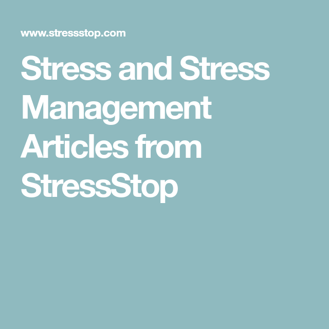 Stress and Stress Management Articles from StressStop ...