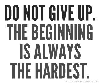Do Not Give Up The Beginning Is Always The Hardest Me Quotes