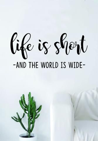 Life Is Short The World Is Wide Quote Wall Decal Sticker Bedroom Living Room Art Vinyl Adventure Inspirational Travel Wanderlust Wall Quotes Decals Wall Quotes Bedroom Wall Stickers Quotes