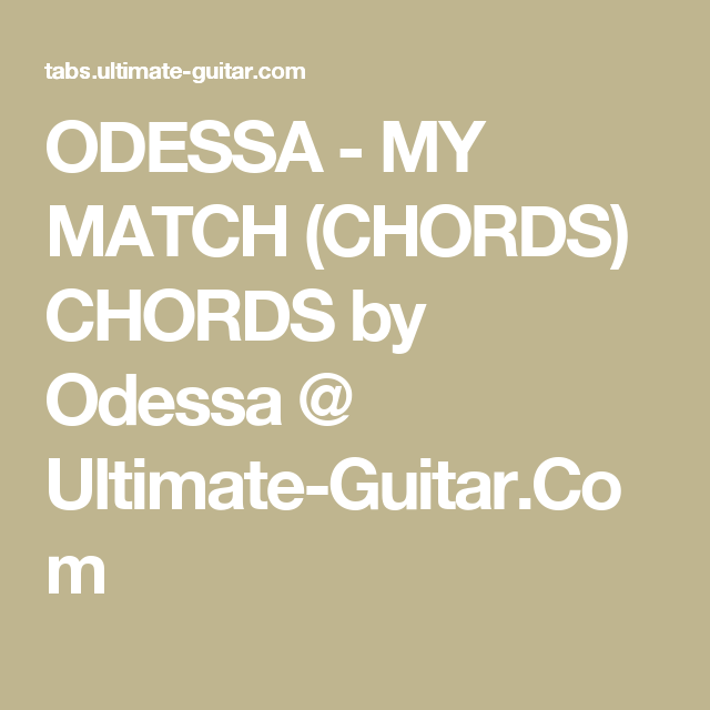 ODESSA - MY MATCH (CHORDS) CHORDS by Odessa @ Ultimate-Guitar.Com ...