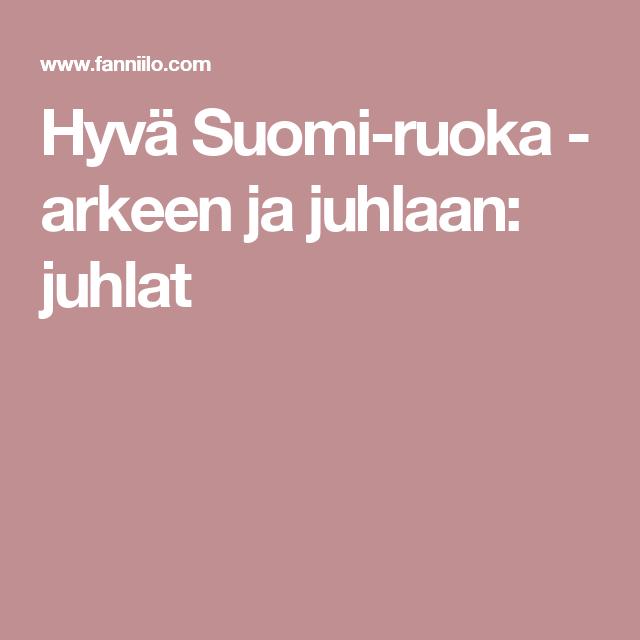 Hyvä Suomi-ruoka - arkeen ja juhlaan: juhlat