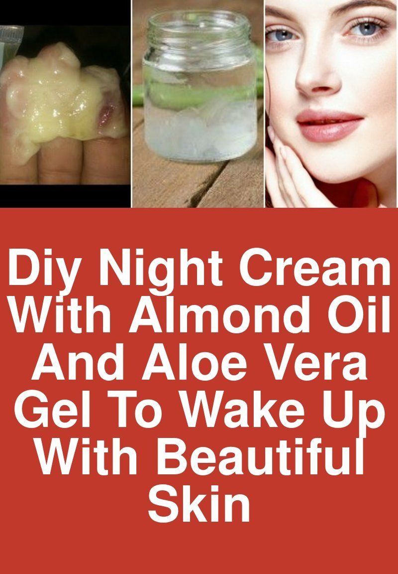 Diy Night Cream With Almond Oil And Aloe Vera Gel To Wake Up With Beautiful Skin Almond Oil And Aloe Vera Have A Diy Night Cream Almond Oil Skin Aloe