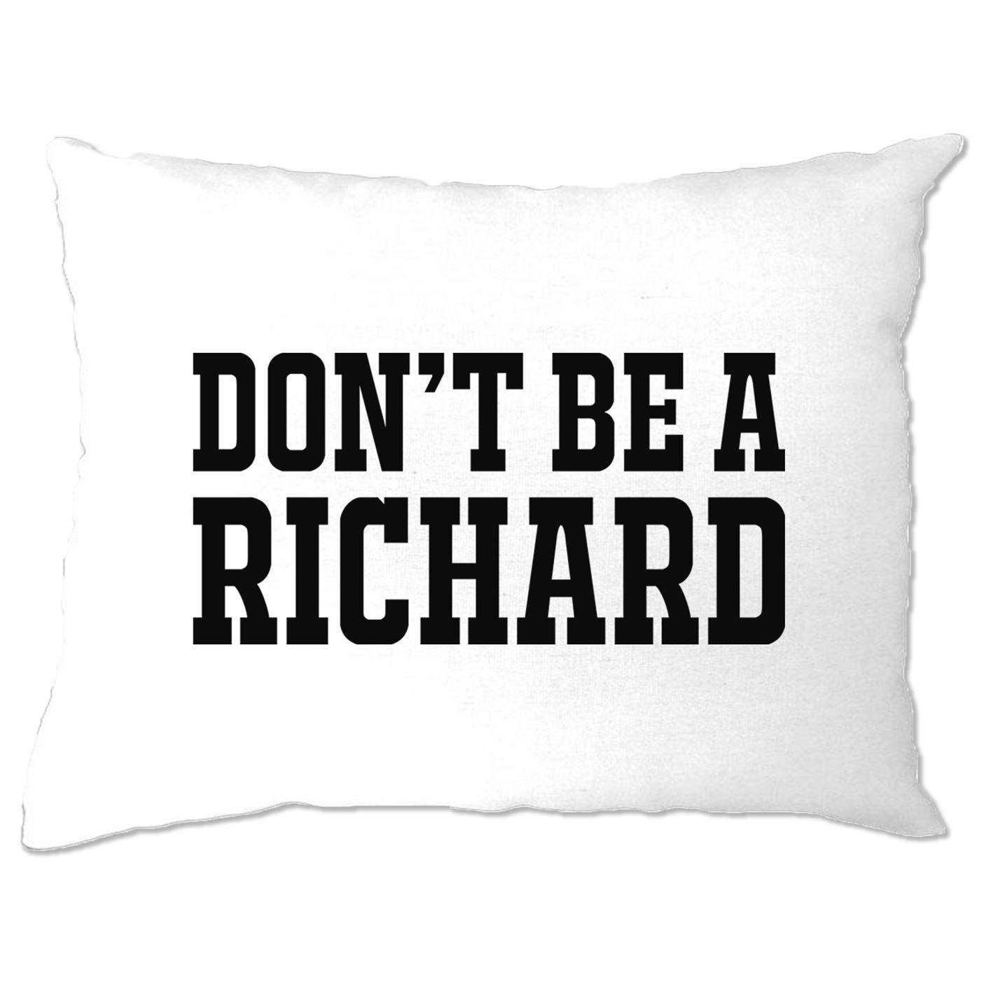 Don't Be a Richard Funny Pillow Case Rude Joke