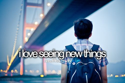 I love seeing new things. And that's who I am. #travel #quote