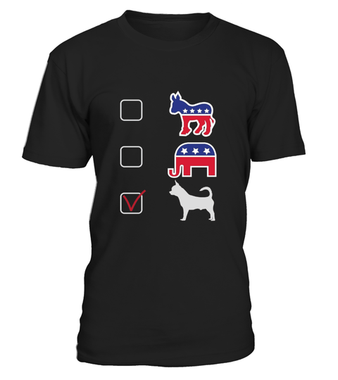 0ec3b4484 Chihuahua Funny T shirts I Vote Chihuahua For President . HOW TO ORDER:1.  Select the style and color you want: 2. Click Reserve it now3.