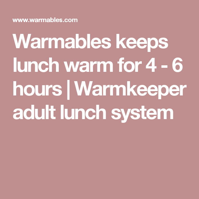 Warmables keeps lunch warm for 4 - 6 hours   Warmkeeper adult lunch system