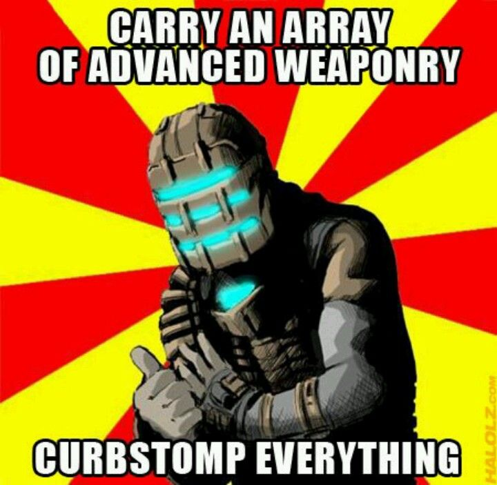 Dead Space... Obvious solution to enemies -- Curbstomp ...