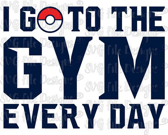 I go to the gym every day pokemon go shirt decal cutting file i go to the gym every day pokemon go shirt decal cutting file printable clipart altavistaventures Images