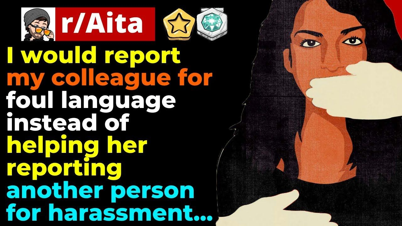AITA for saying that I would report my colleague for foul language inste...
