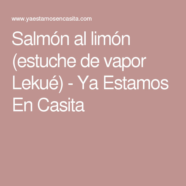 Salmón al limón (estuche de vapor Lekué) - Ya Estamos En Casita