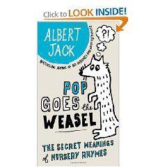 Pop Goes The Weasel Secret Meanings Of Nursery Rhymes 9780399535550 Albert Jack Books