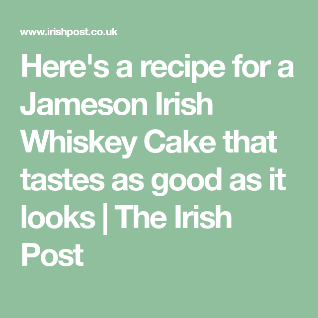 Here's A Recipe For A Jameson Irish Whiskey Cake That