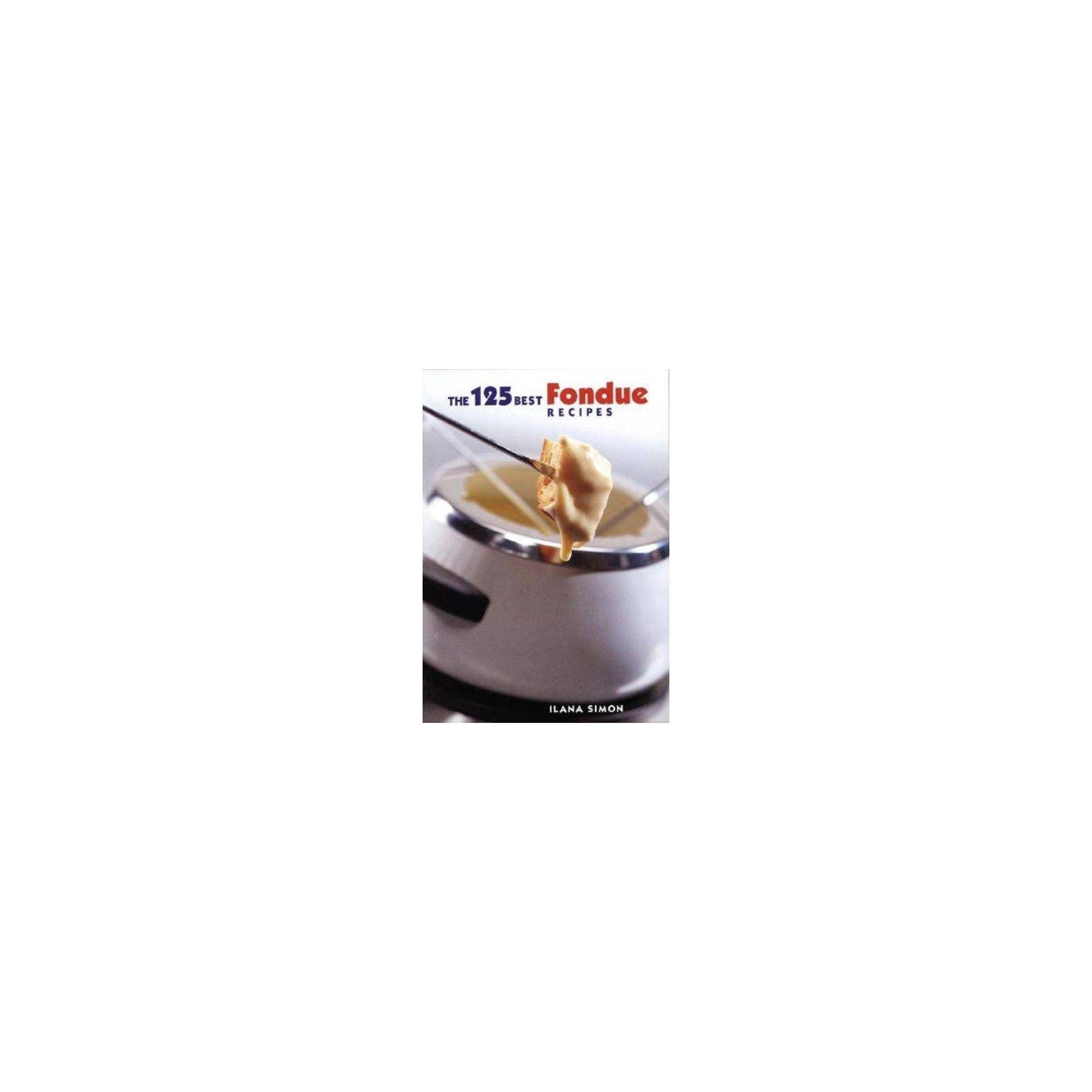 The 125 Best Fondue Recipes - by Ilana Simon (Paperback) #brothfonduerecipes