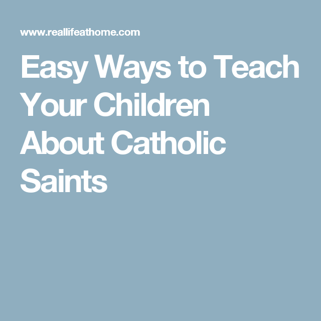 Easy Ways to Teach Your Children About Catholic Saints
