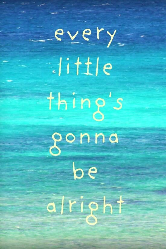 Every Little Thing's Gonna be Alright   Beach quotes, Song quotes ...