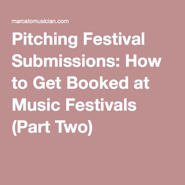 Pitching Festival Submissions: How to Get Booked at Music Festivals (Part Two)