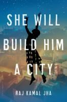 She will build him a city / Raj Kamal Jha.