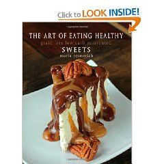 The Art of Eating Healthy - Sweets: grain free & low carb - Maria Emmerich