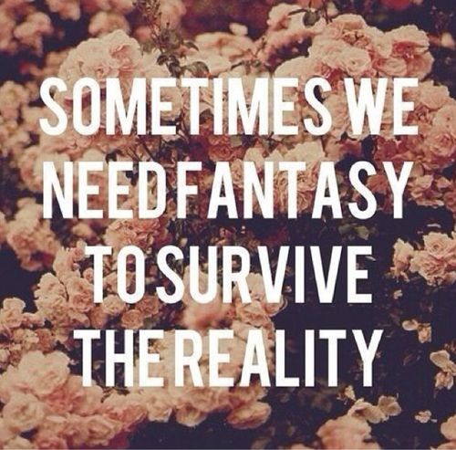 Fantasy Vs Reality Reality Quotes Fantasy Quotes Words