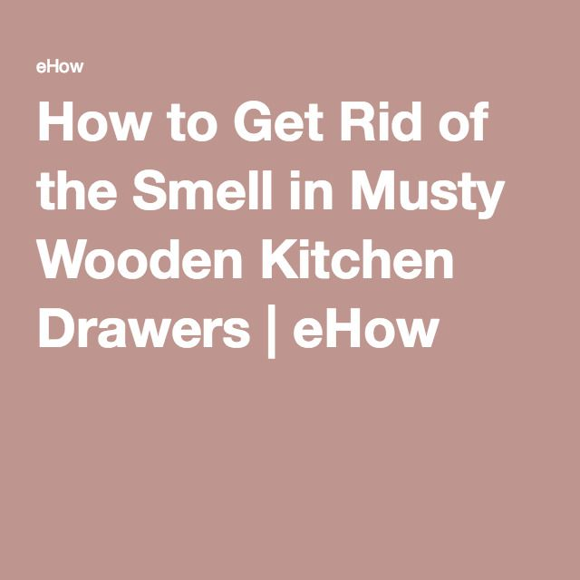 How to Get Rid of the Smell in Musty Wooden Kitchen ...