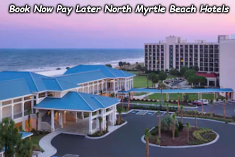 North Myrtle Beach Hotels >> Book Now Pay Later North Myrtle Beach Hotels Myrtle Beach