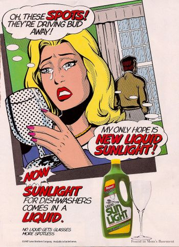This 1987 dish soap ad stereotypes women revolve their existence around men and cleaning. Nowadays most women would be very offended by this advertisement, but in 1987 Sunlight dish soap was able to attract consumers by using this ad.  http://pzrservices.typepad.com/vintageadvertising/2009/08/roy-lichtenstei.html