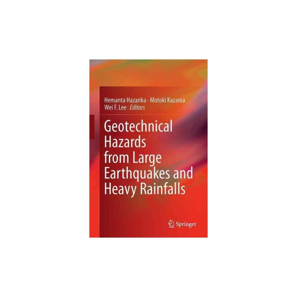 Geotechnical Hazards from Large Earthquakes and Heavy Rainfalls : Post-workshop Proceedings of the Sixth