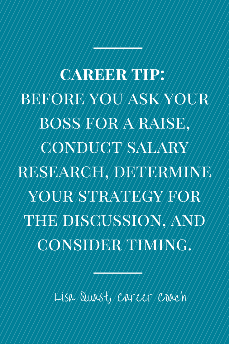 Career tip from career coach, Lisa Quast, on how to get a raise. Preparation, strategy and timing are key.