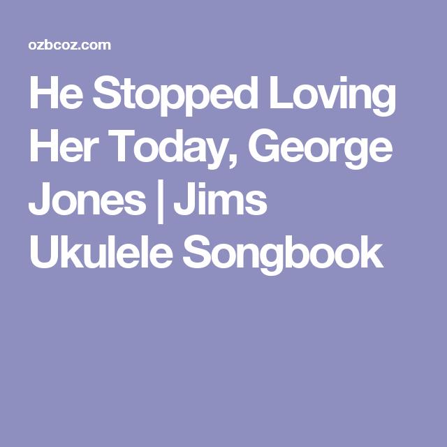 He Stopped Loving Her Today, George Jones   Jims Ukulele Songbook ...
